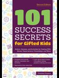 101 Success Secrets for Gifted Kids: Advice, Quizzes, and Activities for Dealing with Stress, Expectations, Friendships, and More