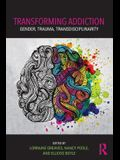 Transforming Addiction: Gender, Trauma, Transdisciplinarity