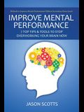 Improve Mental Performance: 7 Top Tips & Tools to Stop Overworking Your Brain Now: Methods to Improve Mental Performance Without Increasing Stress