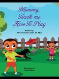 Mommy, teach me how to play