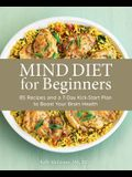 Mind Diet for Beginners: 85 Recipes and a 7-Day Kickstart Plan to Boost Your Brain Health