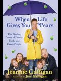 When Life Gives You Pears: The Healing Power of Family, Faith, and Funny People