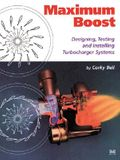 Maximum Boost: Designing, Testing, and Installing Turbocharger Systems