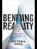 Bending Reality: How to Make the Impossible Probable