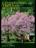 Landscaping with Trees in the Midwest: A Guide for Residential & Commercial Properties
