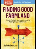 Finding Good Farmland: How to Evaluate and Acquire Land for Raising Crops and Animals. a Storey Basics(r) Title