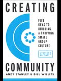 Creating Community, Revised & Updated Edition: Five Keys to Building a Thriving Small Group Culture
