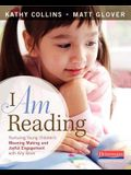I Am Reading: Nurturing Young Children's Meaning Making and Joyful Engagement with Any Book