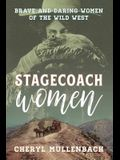 Stagecoach Women: Brave and Daring Women of the Wild West