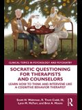 Socratic Questioning for Therapists and Counselors: Learn How to Think and Intervene Like a Cognitive Behavior Therapist