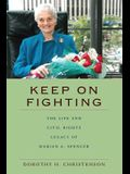 Keep On Fighting: The Life and Civil Rights Legacy of Marian A. Spencer