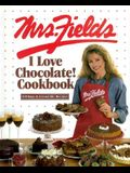 Mrs. Fields I Love Chocolate! Cookbook: 100 Easy and Irresistible Recipes