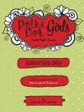 Polka Dot Girls, Knowing God, Bible Study & Workbook