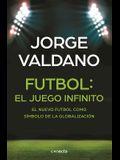 Fútbol El Juego Infinito: El Nuevo Fútbol Como Símbolo de la Globalización / Football Infinite Game: The New Football as a Symbol of Globalization