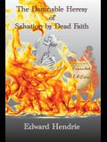 The Damnable Heresy of Salvation by Dead Faith (Expanded Edition)