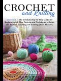 Crochet and Knitting: The Ultimate Step-by-Step Guide for Beginners with Tips, Patterns and Techniques to Learn and Master Crocheting and Kn