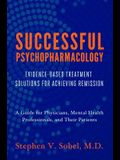 Successful Psychopharmacology: Evidence-Based Treatment Solutions for Achieving Remission