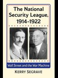 The National Security League, 1914-1922: Wall Street and the War Machine