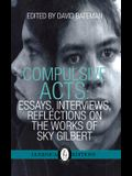 Compulsive Acts, Volume 37: Essays, Interviews, Reflections on the Work of Sky Gilbert