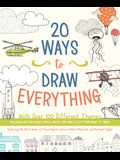 20 Ways to Draw Everything: With Over 100 Different Themes - Including Sea Creatures, Doodle Shapes, and Ways to Get from Here to There