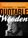 Quotable Wooden: Words of Wisdom, Preparation, and Success By and About John Wooden, College Basketball's Greatest Coach, Updated Editi