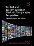 Central and Eastern European Media in Comparative Perspective: Politics, Economy and Culture. Edited by John Downey and Sabina Mihelj
