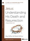 Jesus: Understanding His Death and Resurrection: A Study of Mark 14-16