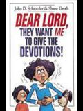 Dear Lord, They Want Me to Give the Devotions!