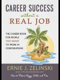 Career Success Without a Real Job: The Career Book for People Too Smart to Work in Corporations
