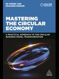Mastering the Circular Economy: A Practical Approach to the Circular Business Model Transformation