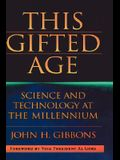 This Gifted Age: Science and Technology at the Millennium