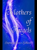 Mothers of Angels: Inspirational Thoughts for Parents Dealing with Child Loss, Volume One