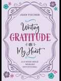 Writing Gratitude on My Heart: A 6-Week Bible Memory Devotional