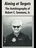 Aiming at Targets: The Autobiography of Robert C. Seamans, Jr.
