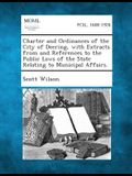 Charter and Ordinances of the City of Deering, with Extracts from and References to the Public Laws of the State Relating to Municipal Affairs.