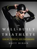The Well-Built Triathlete: Turning Potential Into Performance