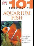101 Essential Tips: Aquarium Fish