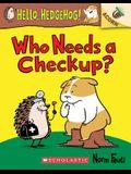 Who Needs a Checkup?: An Acorn Book (Hello, Hedgehog #3), 3