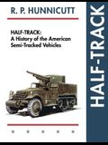 Half-Track: A History of American Semi-Tracked Vehicles
