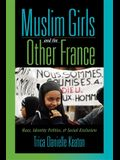 Muslim Girls and the Other France: Race, Identity Politics, and Social Exclusion