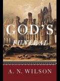 God's Funeral: A Biography of Faith and Doubt in Western Civilization