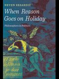 When Reason Goes on Holiday: Philosophers in Politics