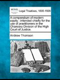 A Compendium of Modern Equity: Intended Chiefly for the Use of Practitioners in the Chancery Division of the High Court of Justice.
