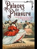 Palaces of Pleasure: From Music Halls to the Seaside to Football, How the Victorians Invented Mass Entertainment