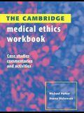 The Cambridge Medical Ethics Workbook: Case Studies, Commentaries and Activities