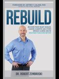 Rebuild: Recover from Heart Disease, Cancer, Diabetes and Other Serious Illness and Be Healthier Than Ever Before