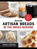 Making Artisan Breads in the Bread Machine: Beautiful and Delectable Loaves and Flatbreads from All Over the World