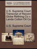 U.S. Supreme Court Transcript of Record Globe Refining Co V. Landa Cotton Oil Co