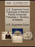 U.S. Supreme Court Transcript of Record Pacific American Fisheries V. Territory of Alaska