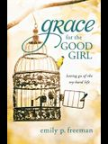 Grace for the Good Girl: Letting Go of the Try-Hard Life